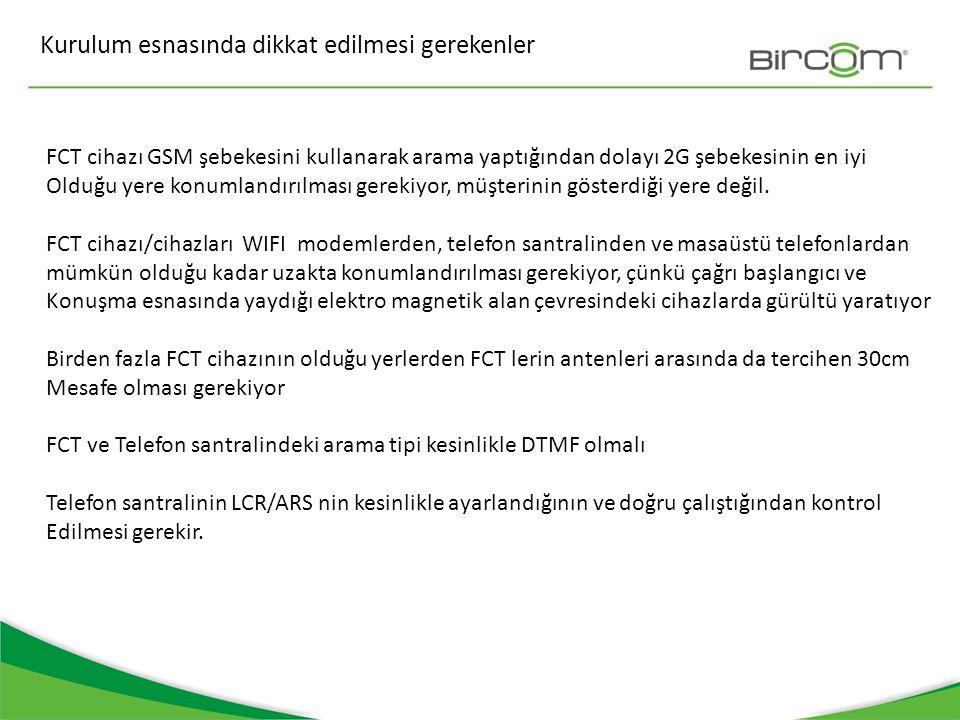 Kurulum esnasında dikkat edilmesi gerekenler FCT cihazı GSM şebekesini kullanarak arama yaptığından dolayı 2G şebekesinin en iyi Olduğu yere konumland