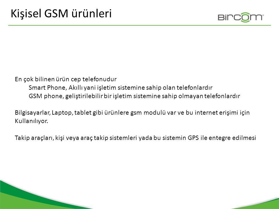Kişisel GSM ürünleri En çok bilinen ürün cep telefonudur Smart Phone, Akıllı yani işletim sistemine sahip olan telefonlardır GSM phone, geliştirilebil