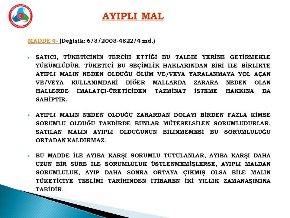 MADDE 4- MADDE 4- (Değişik: 6/3/2003-4822/4 md.)  SATICI, TÜKETİCİNİN TERCİH ETTİĞİ BU TALEBİ YERİNE GETİRMEKLE YÜKÜMLÜDÜR. TÜKETİCİ BU SEÇİMLİK HAKL