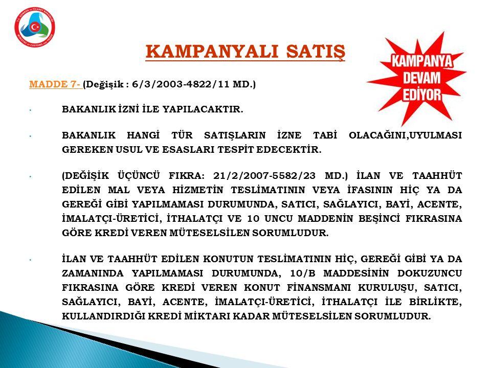 KAMPANYALI SATIŞ MADDE 7- MADDE 7- (Değişik : 6/3/2003-4822/11 MD.) • BAKANLIK İZNİ İLE YAPILACAKTIR.
