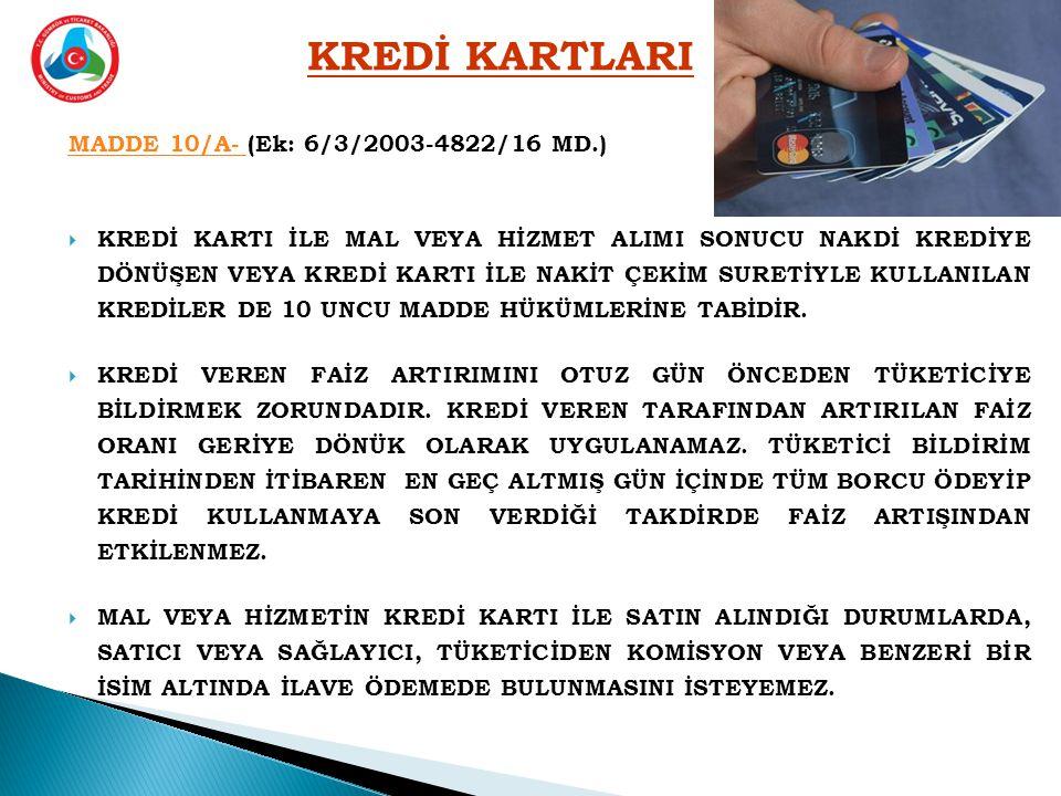 MADDE 10/A- MADDE 10/A- (Ek: 6/3/2003-4822/16 MD.)  KREDİ KARTI İLE MAL VEYA HİZMET ALIMI SONUCU NAKDİ KREDİYE DÖNÜŞEN VEYA KREDİ KARTI İLE NAKİT ÇEKİM SURETİYLE KULLANILAN KREDİLER DE 10 UNCU MADDE HÜKÜMLERİNE TABİDİR.