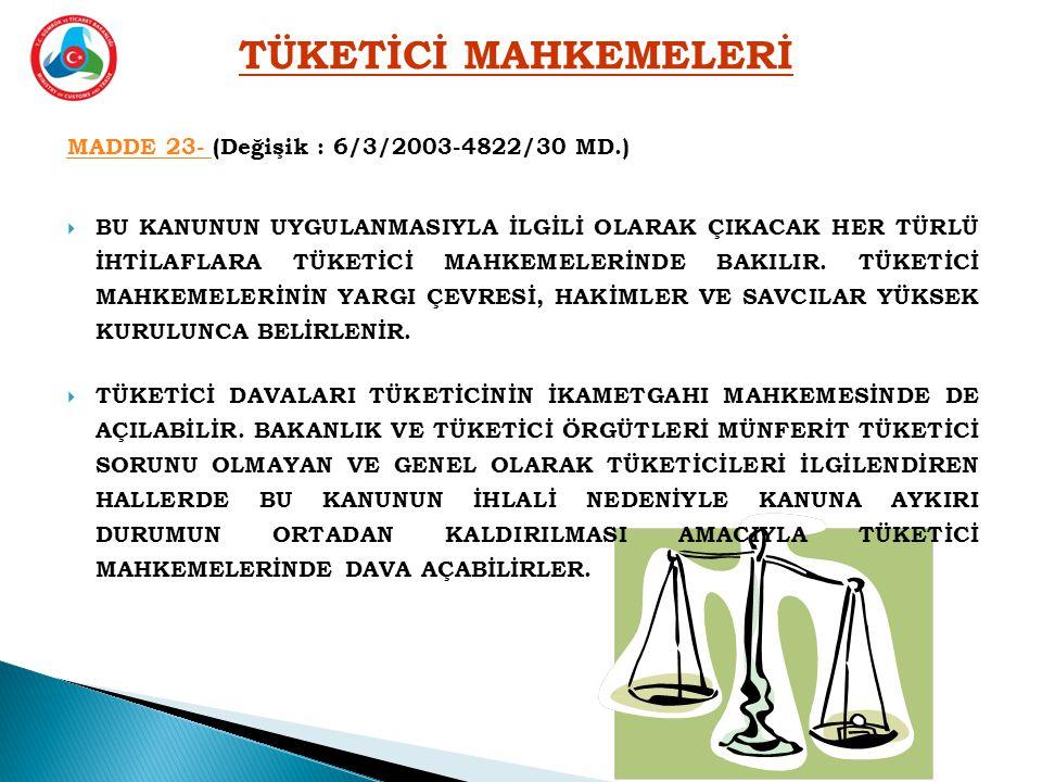 MADDE 23- MADDE 23- (Değişik : 6/3/2003-4822/30 MD.)  BU KANUNUN UYGULANMASIYLA İLGİLİ OLARAK ÇIKACAK HER TÜRLÜ İHTİLAFLARA TÜKETİCİ MAHKEMELERİNDE BAKILIR.