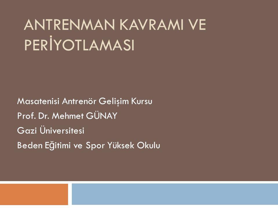 ANTRENMAN KAVRAMI • Antrenman genel konuşma dilinde çeşitli şekillerde tanımlanmaktadır.