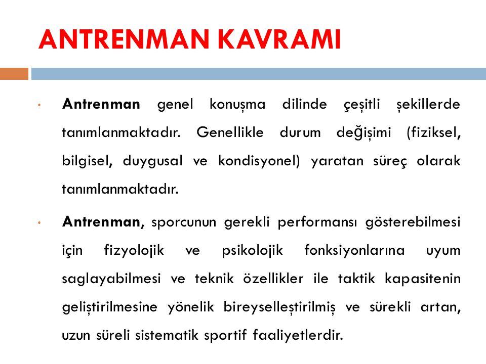 ANTRENMAN KAVRAMI • Antrenman genel konuşma dilinde çeşitli şekillerde tanımlanmaktadır. Genellikle durum de ğ işimi (fiziksel, bilgisel, duygusal ve
