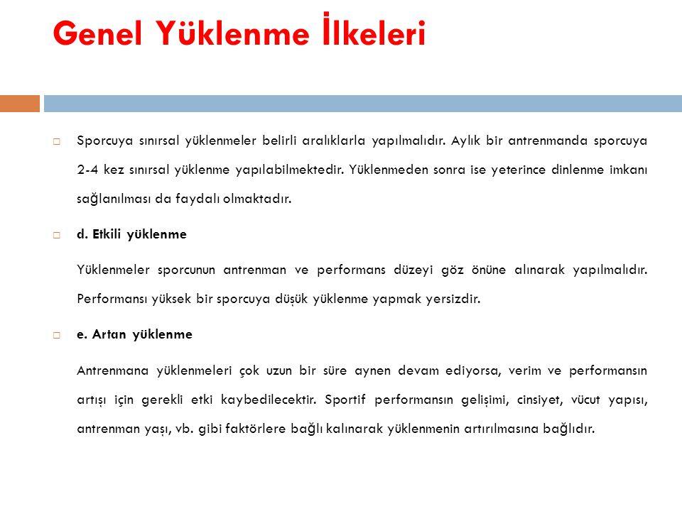 Genel Yüklenme İ lkeleri  Sporcuya sınırsal yüklenmeler belirli aralıklarla yapılmalıdır. Aylık bir antrenmanda sporcuya 2-4 kez sınırsal yüklenme ya
