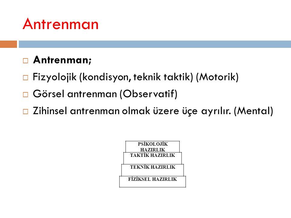 Antrenman  Antrenman;  Fizyolojik (kondisyon, teknik taktik) (Motorik)  Görsel antrenman (Observatif)  Zihinsel antrenman olmak üzere üçe ayrılır.
