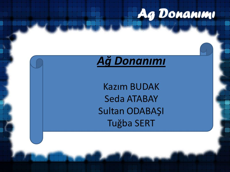 Ağ Donanımı Kazım BUDAK Seda ATABAY Sultan ODABAŞI Tuğba SERT