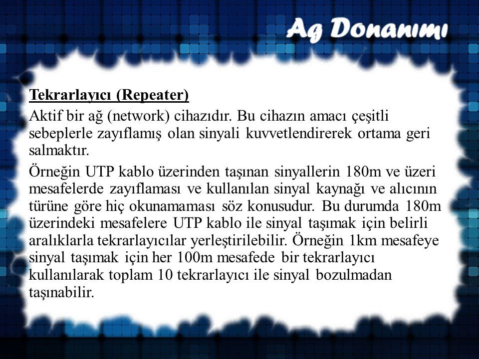 Tekrarlayıcı (Repeater) Aktif bir ağ (network) cihazıdır.