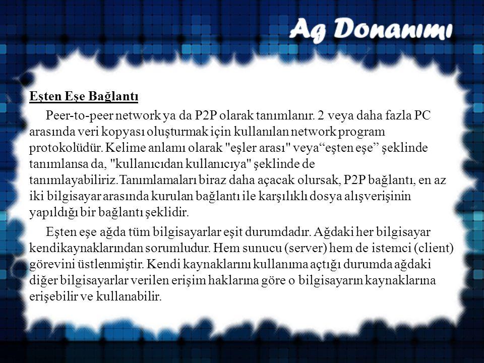 Eşten Eşe Bağlantı Peer-to-peer network ya da P2P olarak tanımlanır.