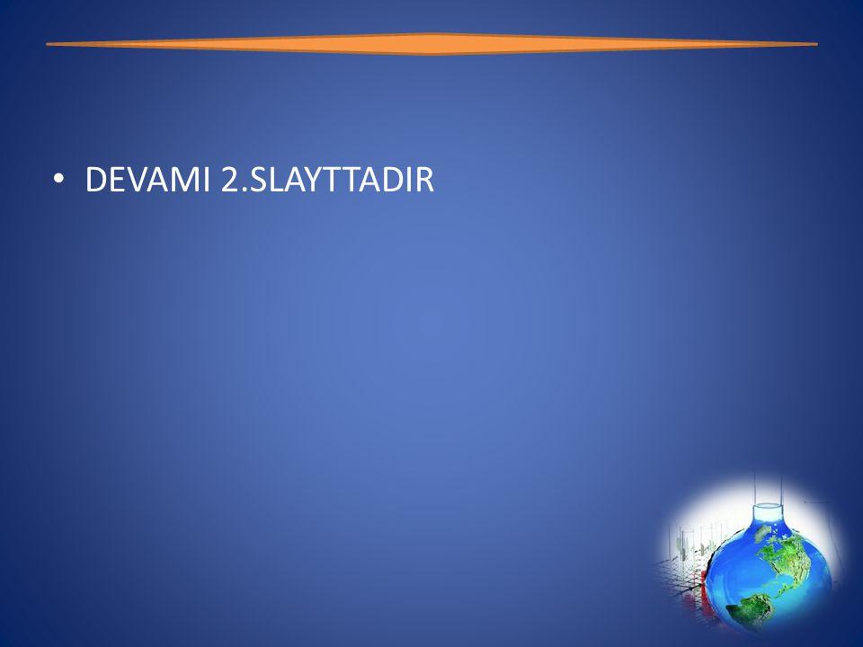 • DEVAMI 2.SLAYTTADIR