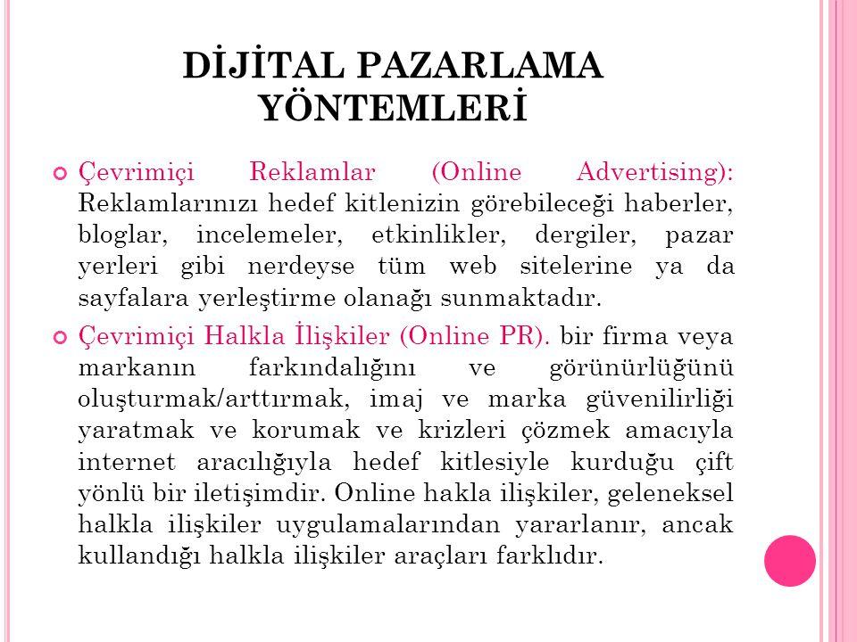 DİJİTAL PAZARLAMA YÖNTEMLERİ Çevrimiçi Reklamlar (Online Advertising): Reklamlarınızı hedef kitlenizin görebileceği haberler, bloglar, incelemeler, et
