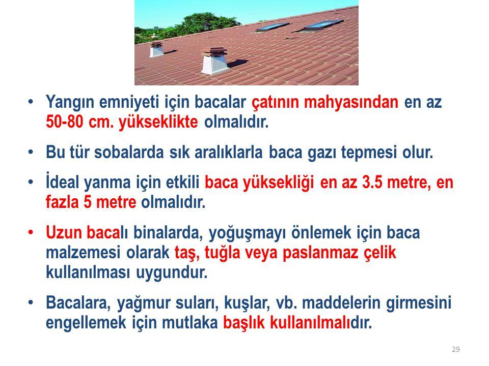 • Yangın emniyeti için bacalar çatının mahyasından en az 50-80 cm.