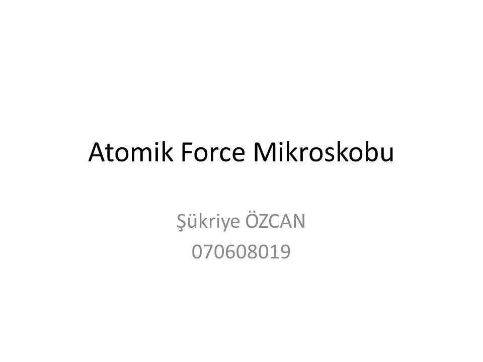 Genel Bilgiler • Atomik kuvvet mikroskobu (AKM) ya da taramalı kuvvet mikroskobu çok yüksek çözünürlüklü bir taramalı tünelleme mikroskobudur.