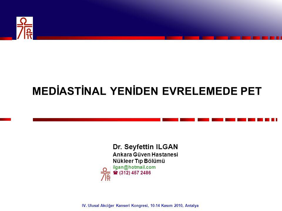 1/32 MEDİASTİNAL YENİDEN EVRELEMEDE PET Dr. Seyfettin ILGAN Ankara Güven Hastanesi Nükleer Tıp Bölümü ilgan@hotmail.com  (312) 457 2486 IV. Ulusal Ak