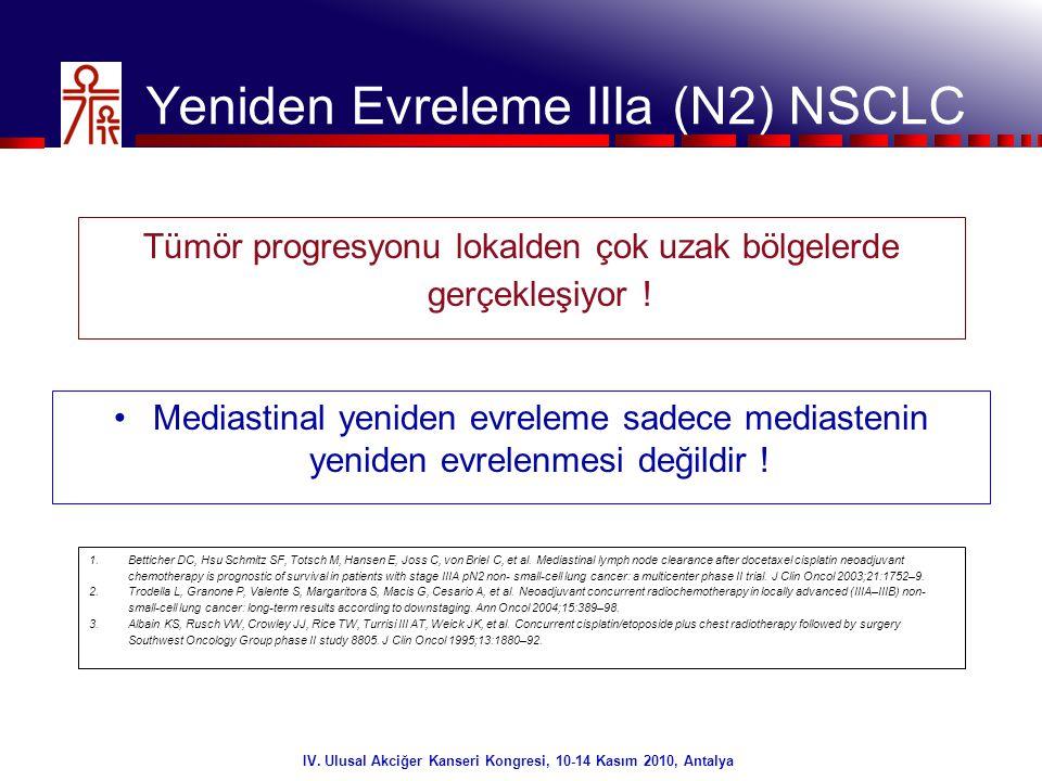 37/32 IV. Ulusal Akciğer Kanseri Kongresi, 10-14 Kasım 2010, Antalya Yeniden Evreleme IIIa (N2) NSCLC Tümör progresyonu lokalden çok uzak bölgelerde g