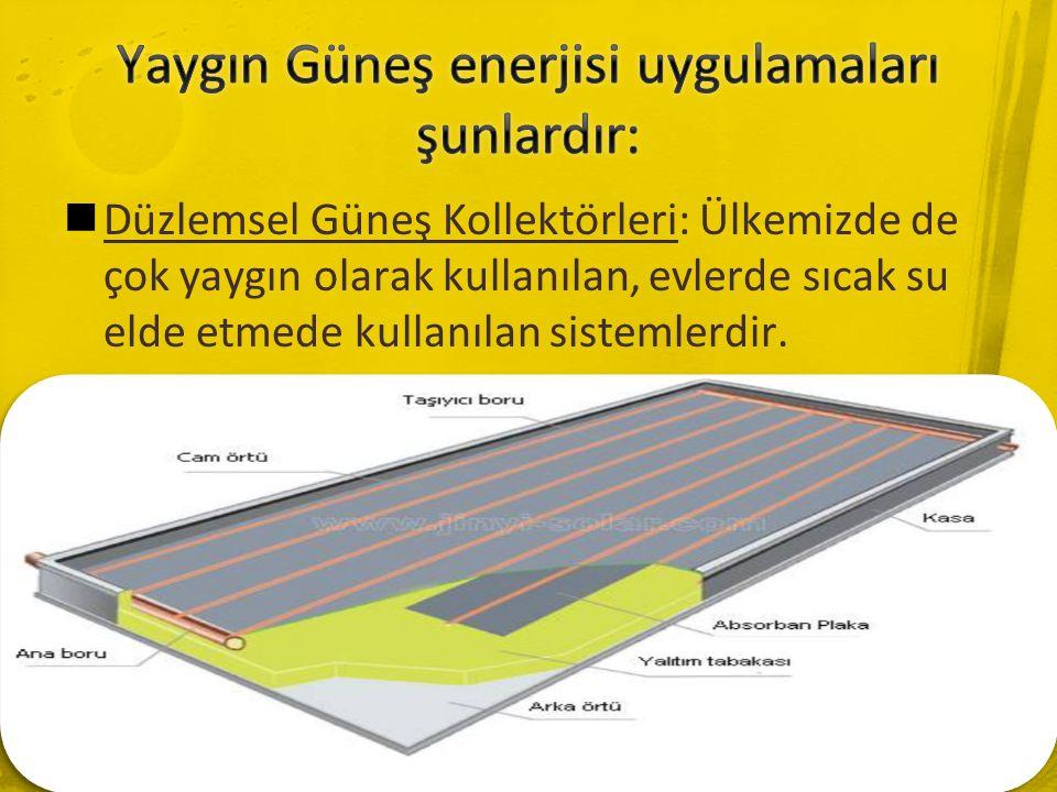  Düzlemsel Güneş Kollektörleri: Ülkemizde de çok yaygın olarak kullanılan, evlerde sıcak su elde etmede kullanılan sistemlerdir.