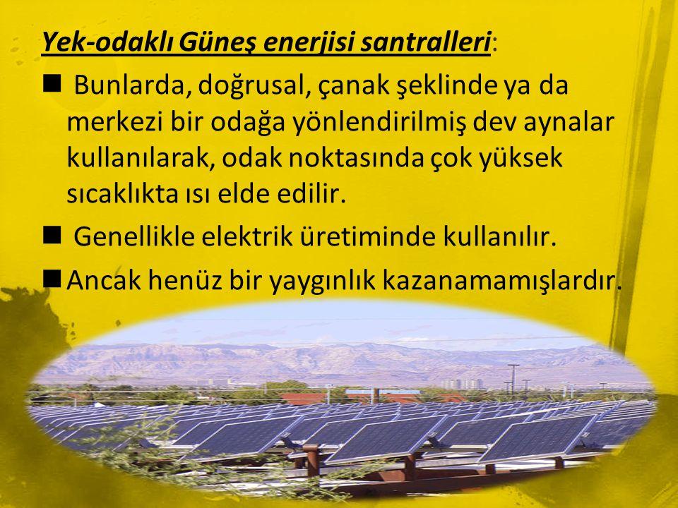 Yek-odaklı Güneş enerjisi santralleri:  Bunlarda, doğrusal, çanak şeklinde ya da merkezi bir odağa yönlendirilmiş dev aynalar kullanılarak, odak nokt