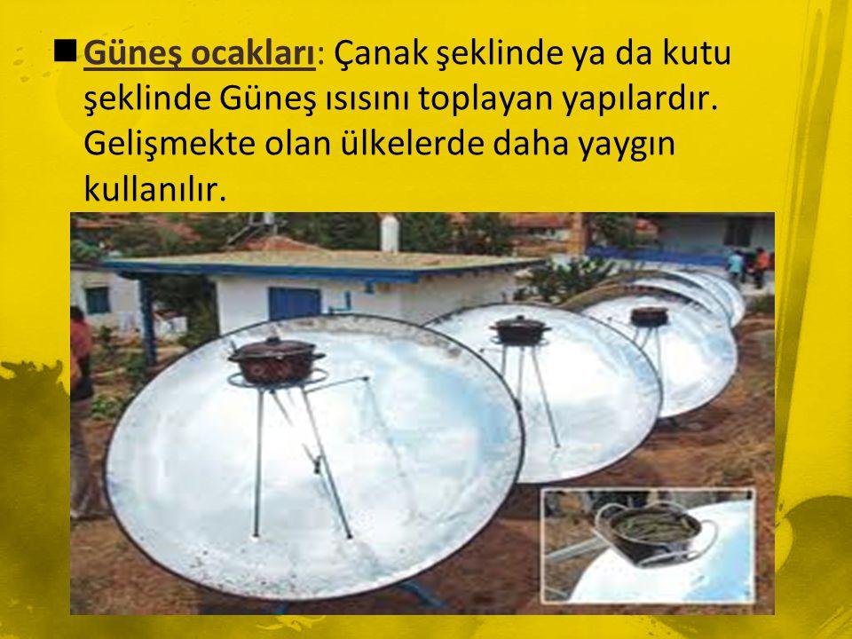  Güneş ocakları: Çanak şeklinde ya da kutu şeklinde Güneş ısısını toplayan yapılardır. Gelişmekte olan ülkelerde daha yaygın kullanılır.