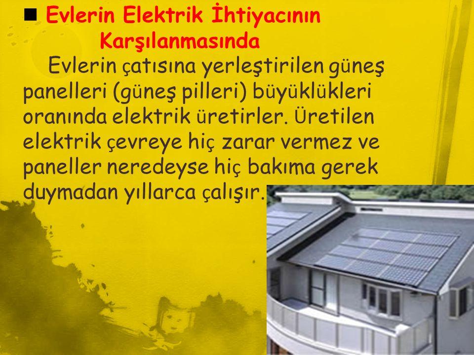  Evlerin Elektrik İhtiyacının Karşılanmasında Evlerin ç atısına yerleştirilen g ü neş panelleri (g ü neş pilleri) b ü y ü kl ü kleri oranında elektri