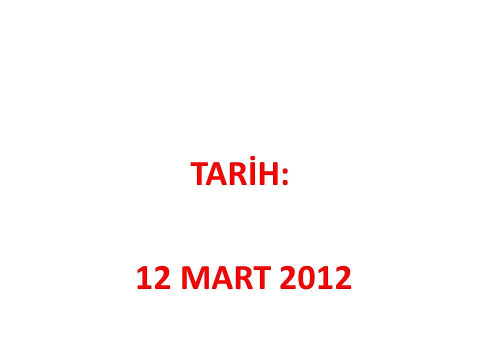 TARİH: 12 MART 2012