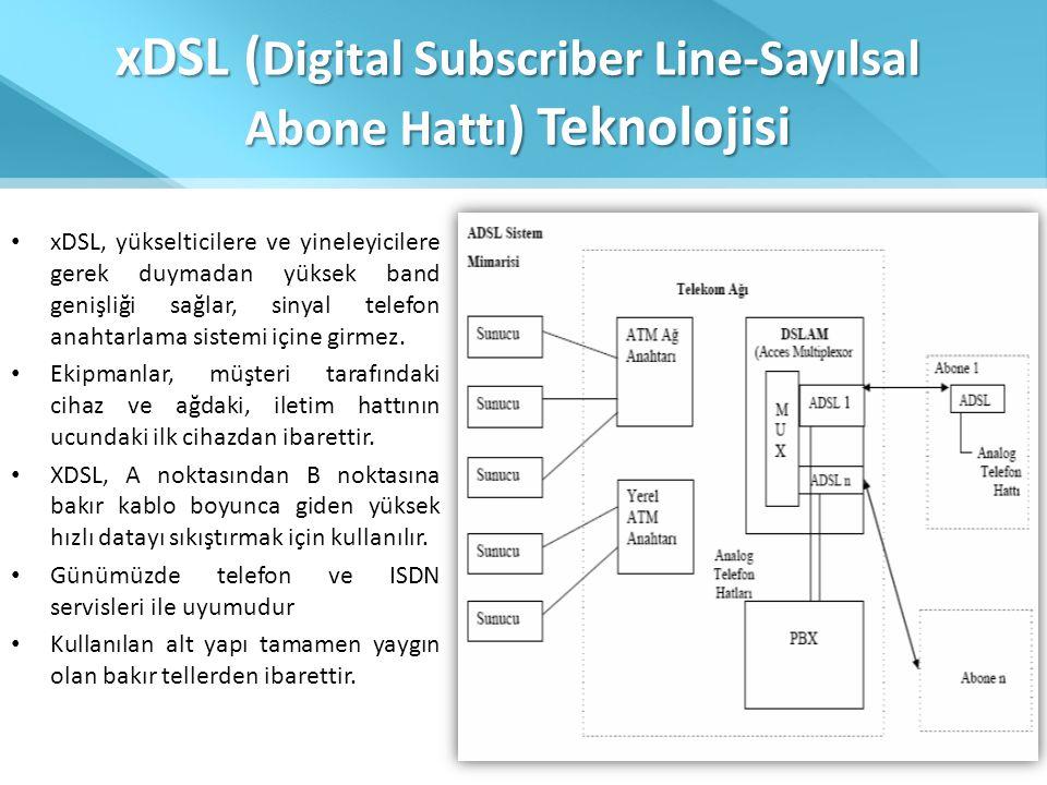 xDSL ( Digital Subscriber Line-Sayılsal Abone Hattı ) Teknolojisi • xDSL, yükselticilere ve yineleyicilere gerek duymadan yüksek band genişliği sağlar