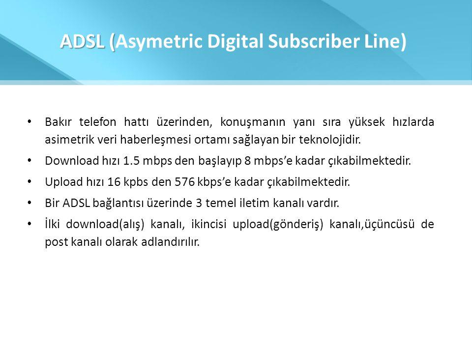 ADSL ( ADSL (Asymetric Digital Subscriber Line) • Bakır telefon hattı üzerinden, konuşmanın yanı sıra yüksek hızlarda asimetrik veri haberleşmesi orta