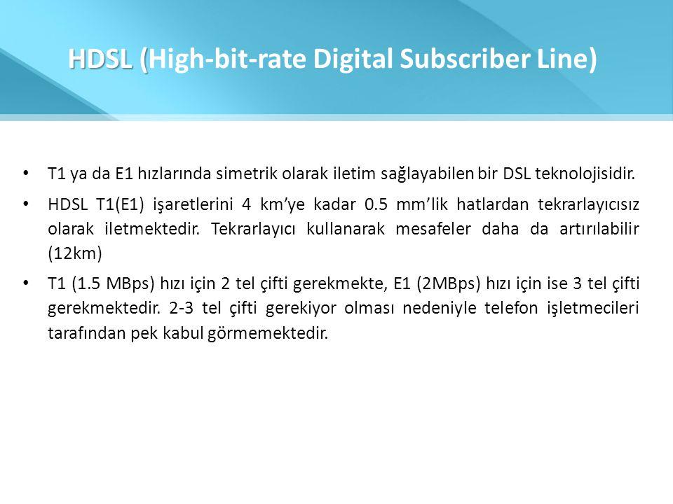 HDSL ( HDSL (High-bit-rate Digital Subscriber Line) • T1 ya da E1 hızlarında simetrik olarak iletim sağlayabilen bir DSL teknolojisidir. • HDSL T1(E1)
