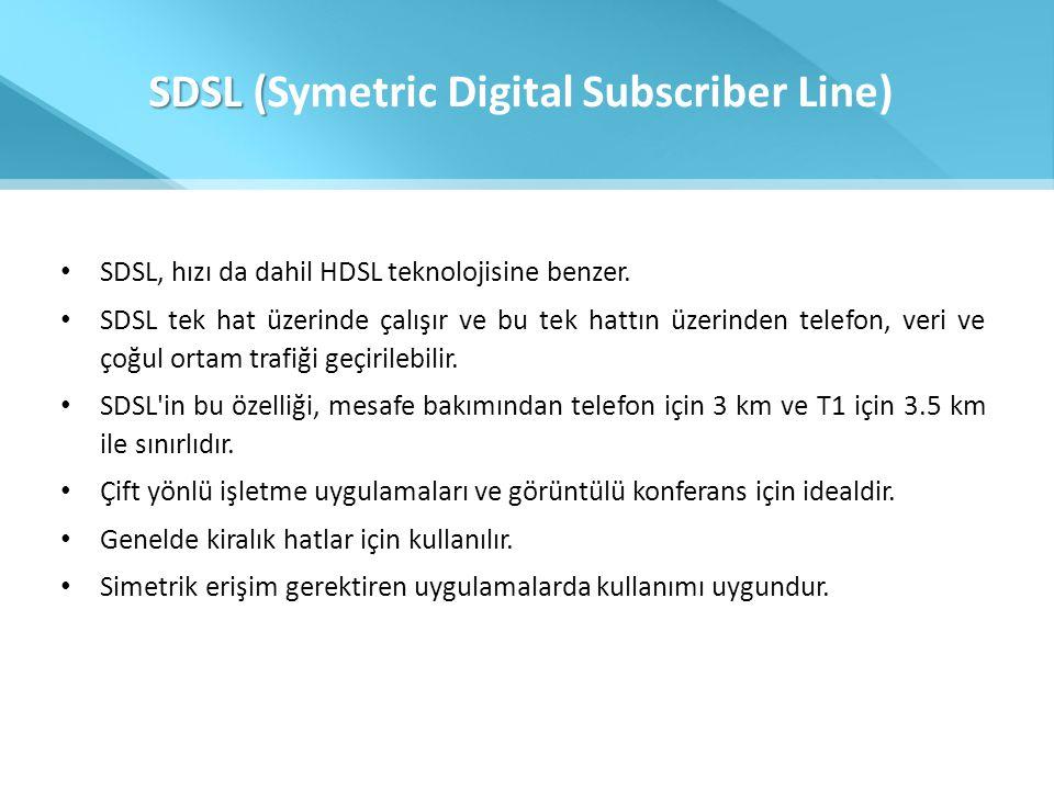 SDSL ( SDSL (Symetric Digital Subscriber Line) • SDSL, hızı da dahil HDSL teknolojisine benzer. • SDSL tek hat üzerinde çalışır ve bu tek hattın üzeri