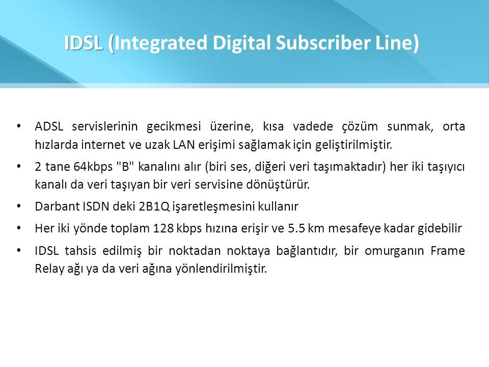 IDSL ( IDSL (Integrated Digital Subscriber Line) • ADSL servislerinin gecikmesi üzerine, kısa vadede çözüm sunmak, orta hızlarda internet ve uzak LAN