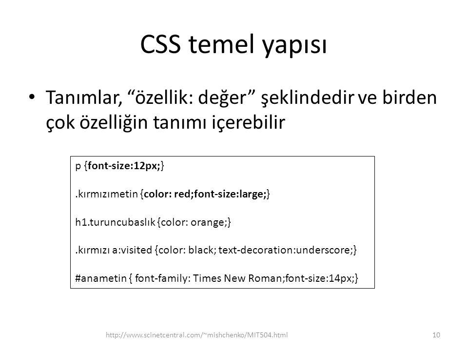 """CSS temel yapısı • Tanımlar, """"özellik: değer"""" şeklindedir ve birden çok özelliğin tanımı içerebilir http://www.scinetcentral.com/~mishchenko/MIT504.ht"""