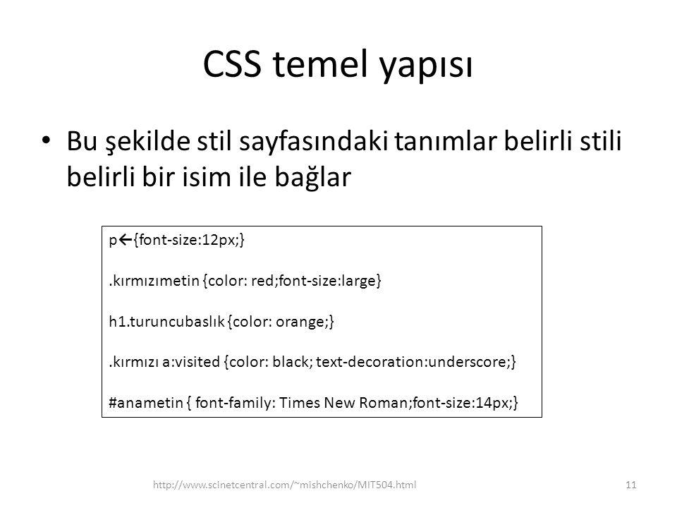 CSS temel yapısı • Bu şekilde stil sayfasındaki tanımlar belirli stili belirli bir isim ile bağlar http://www.scinetcentral.com/~mishchenko/MIT504.htm