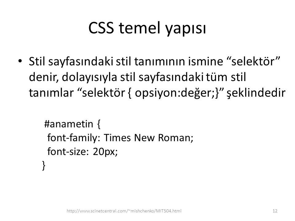 """CSS temel yapısı • Stil sayfasındaki stil tanımının ismine """"selektör"""" denir, dolayısıyla stil sayfasındaki tüm stil tanımlar """"selektör { opsiyon:değer"""