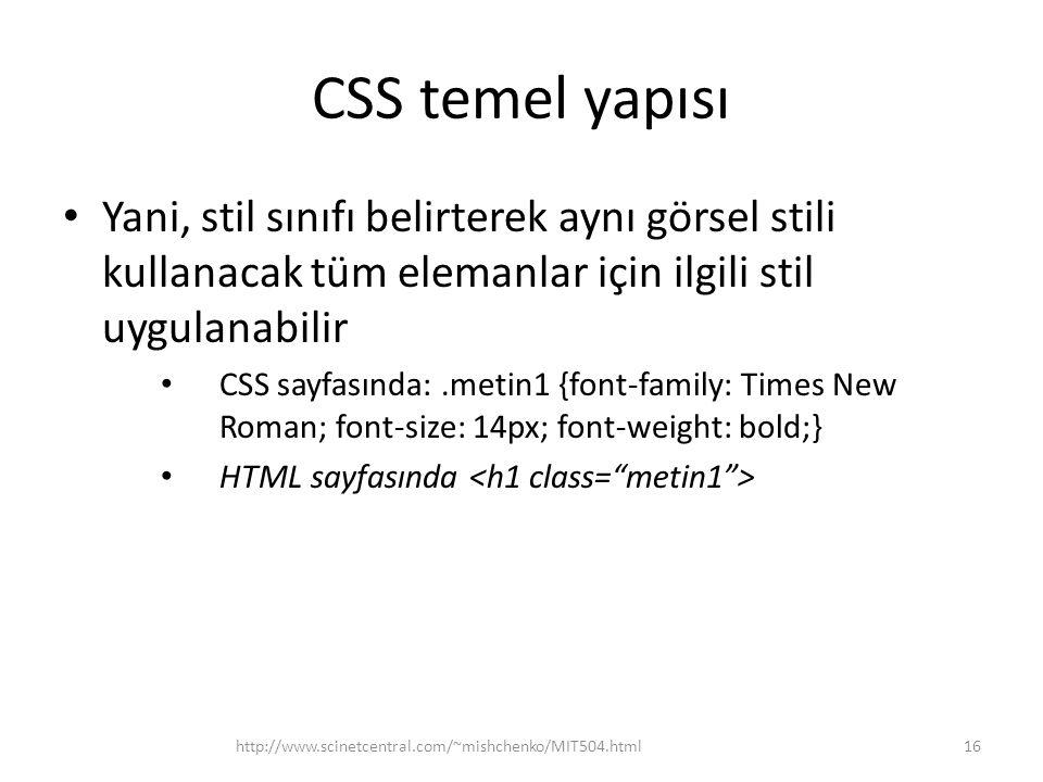 CSS temel yapısı • Yani, stil sınıfı belirterek aynı görsel stili kullanacak tüm elemanlar için ilgili stil uygulanabilir • CSS sayfasında:.metin1 {fo