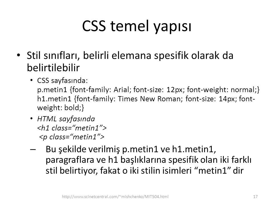 CSS temel yapısı • Stil sınıfları, belirli elemana spesifik olarak da belirtilebilir • CSS sayfasında: p.metin1 {font-family: Arial; font-size: 12px;