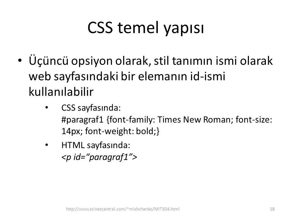 CSS temel yapısı • Üçüncü opsiyon olarak, stil tanımın ismi olarak web sayfasındaki bir elemanın id-ismi kullanılabilir • CSS sayfasında: #paragraf1 {