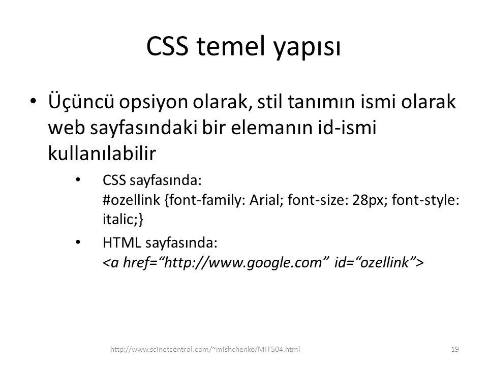 CSS temel yapısı • Üçüncü opsiyon olarak, stil tanımın ismi olarak web sayfasındaki bir elemanın id-ismi kullanılabilir • CSS sayfasında: #ozellink {f