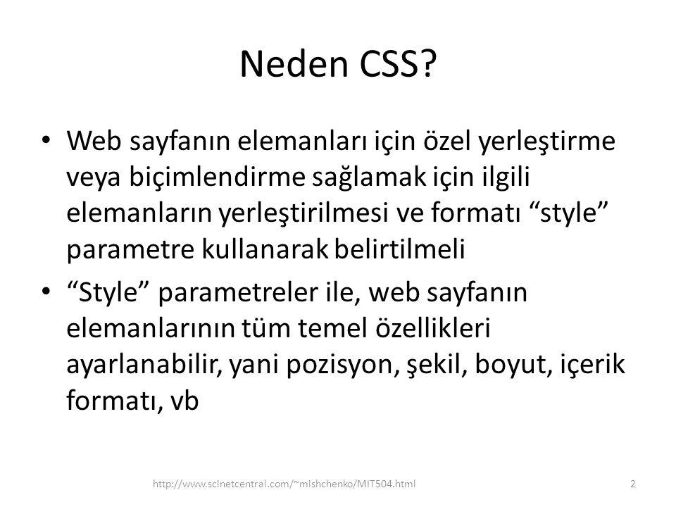 """Neden CSS? • Web sayfanın elemanları için özel yerleştirme veya biçimlendirme sağlamak için ilgili elemanların yerleştirilmesi ve formatı """"style"""" para"""