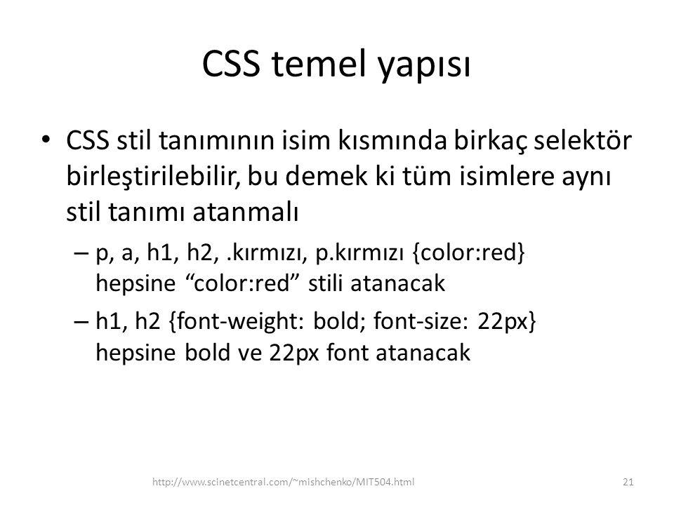 CSS temel yapısı • CSS stil tanımının isim kısmında birkaç selektör birleştirilebilir, bu demek ki tüm isimlere aynı stil tanımı atanmalı – p, a, h1,