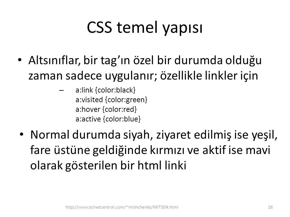 CSS temel yapısı • Altsınıflar, bir tag'ın özel bir durumda olduğu zaman sadece uygulanır; özellikle linkler için – a:link {color:black} a:visited {co