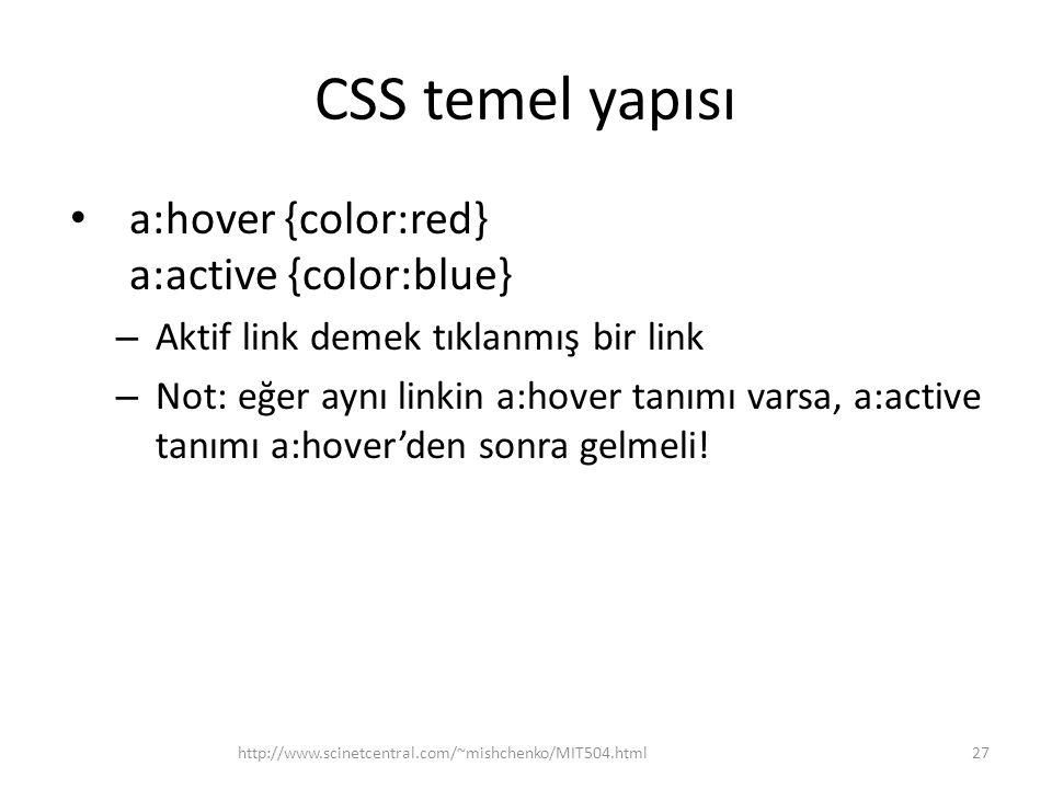 CSS temel yapısı • a:hover {color:red} a:active {color:blue} – Aktif link demek tıklanmış bir link – Not: eğer aynı linkin a:hover tanımı varsa, a:act