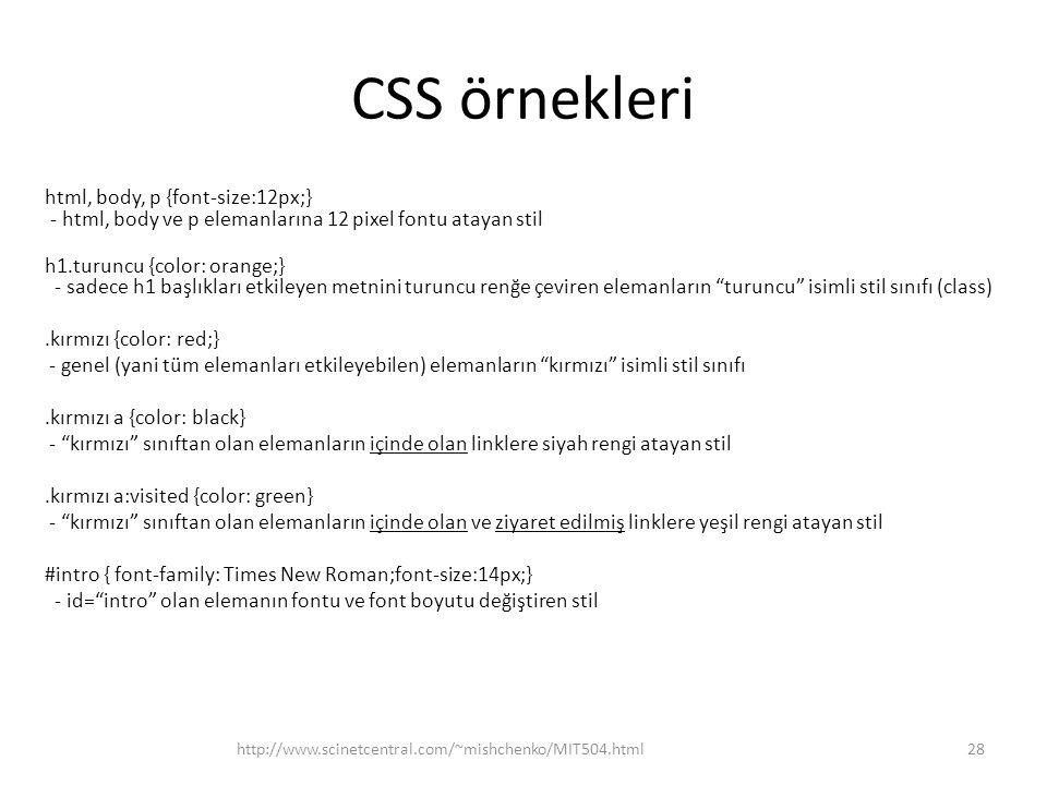 CSS örnekleri html, body, p {font-size:12px;} - html, body ve p elemanlarına 12 pixel fontu atayan stil h1.turuncu {color: orange;} - sadece h1 başlık
