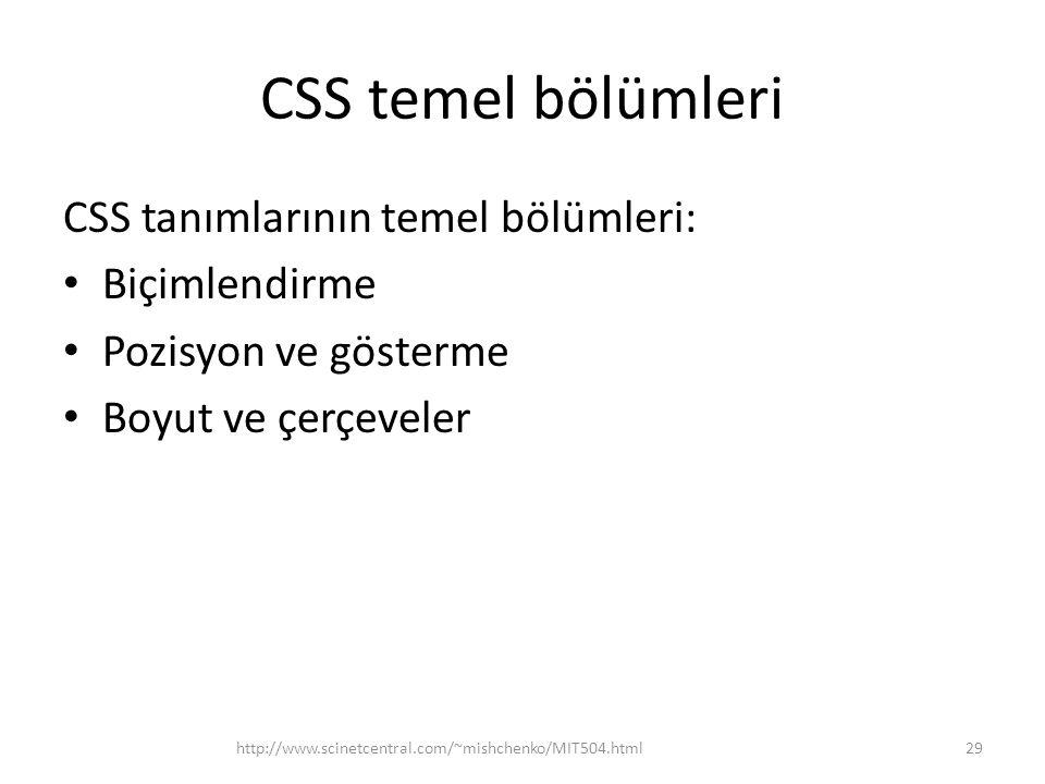 CSS temel bölümleri CSS tanımlarının temel bölümleri: • Biçimlendirme • Pozisyon ve gösterme • Boyut ve çerçeveler http://www.scinetcentral.com/~mishc