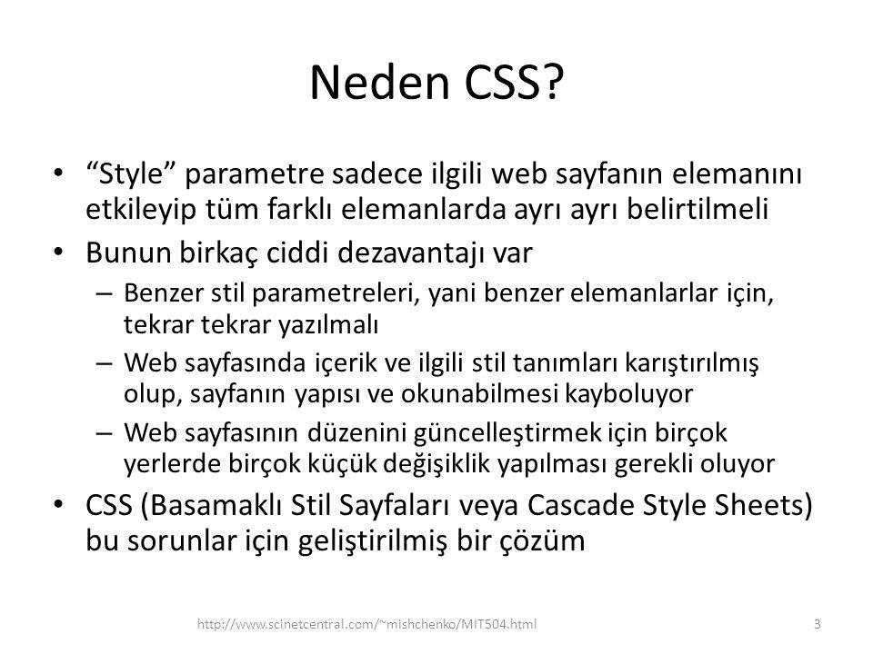 """Neden CSS? • """"Style"""" parametre sadece ilgili web sayfanın elemanını etkileyip tüm farklı elemanlarda ayrı ayrı belirtilmeli • Bunun birkaç ciddi dezav"""
