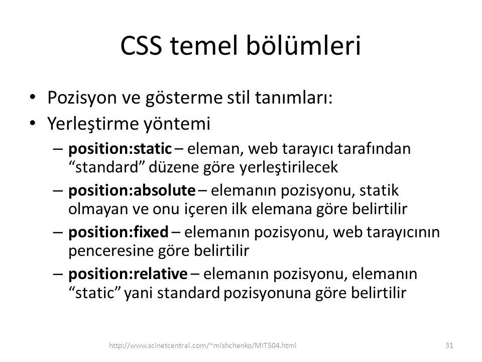 """CSS temel bölümleri • Pozisyon ve gösterme stil tanımları: • Yerleştirme yöntemi – position:static – eleman, web tarayıcı tarafından """"standard"""" düzene"""