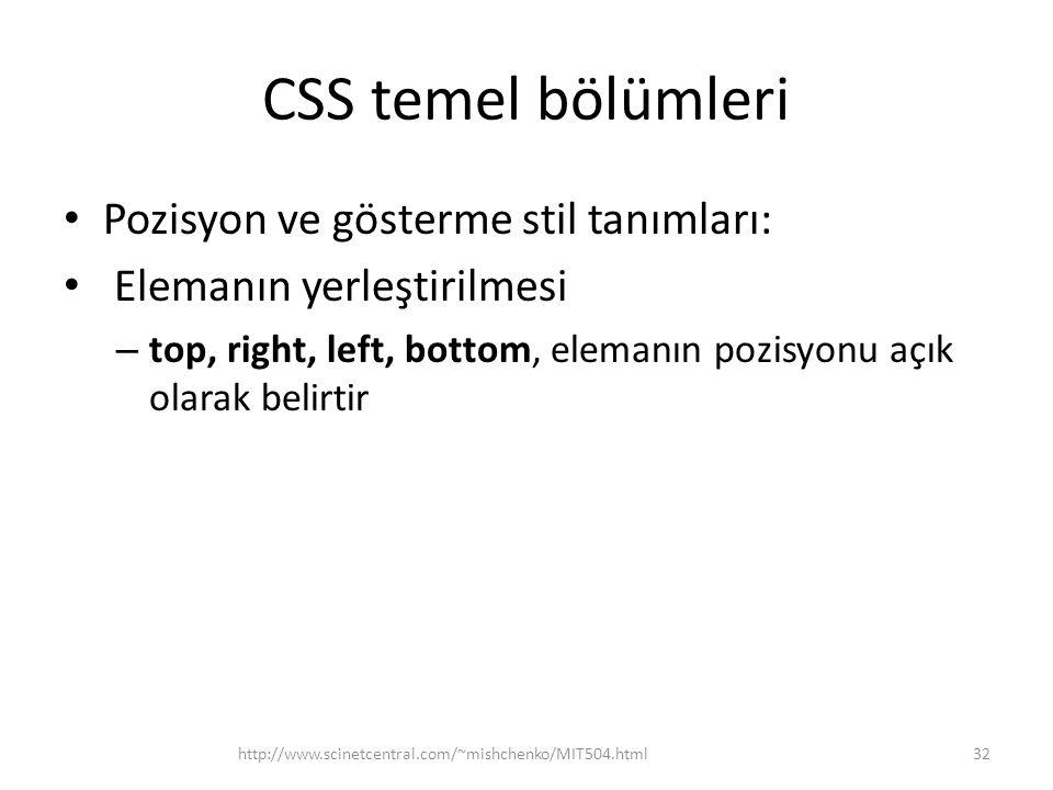 CSS temel bölümleri • Pozisyon ve gösterme stil tanımları: • Elemanın yerleştirilmesi – top, right, left, bottom, elemanın pozisyonu açık olarak belir