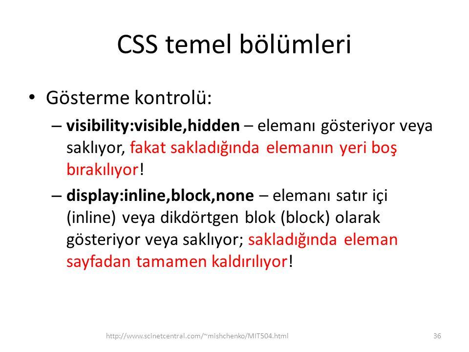 CSS temel bölümleri • Gösterme kontrolü: – visibility:visible,hidden – elemanı gösteriyor veya saklıyor, fakat sakladığında elemanın yeri boş bırakılı