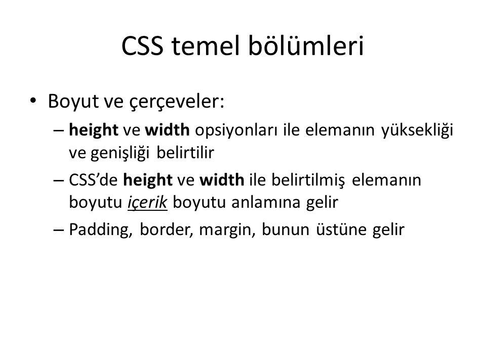 CSS temel bölümleri • Boyut ve çerçeveler: – height ve width opsiyonları ile elemanın yüksekliği ve genişliği belirtilir – CSS'de height ve width ile