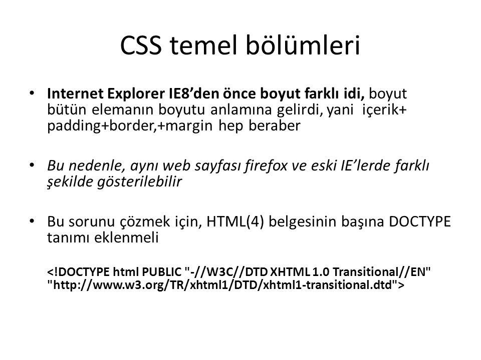 CSS temel bölümleri • Internet Explorer IE8'den önce boyut farklı idi, boyut bütün elemanın boyutu anlamına gelirdi, yani içerik+ padding+border,+marg