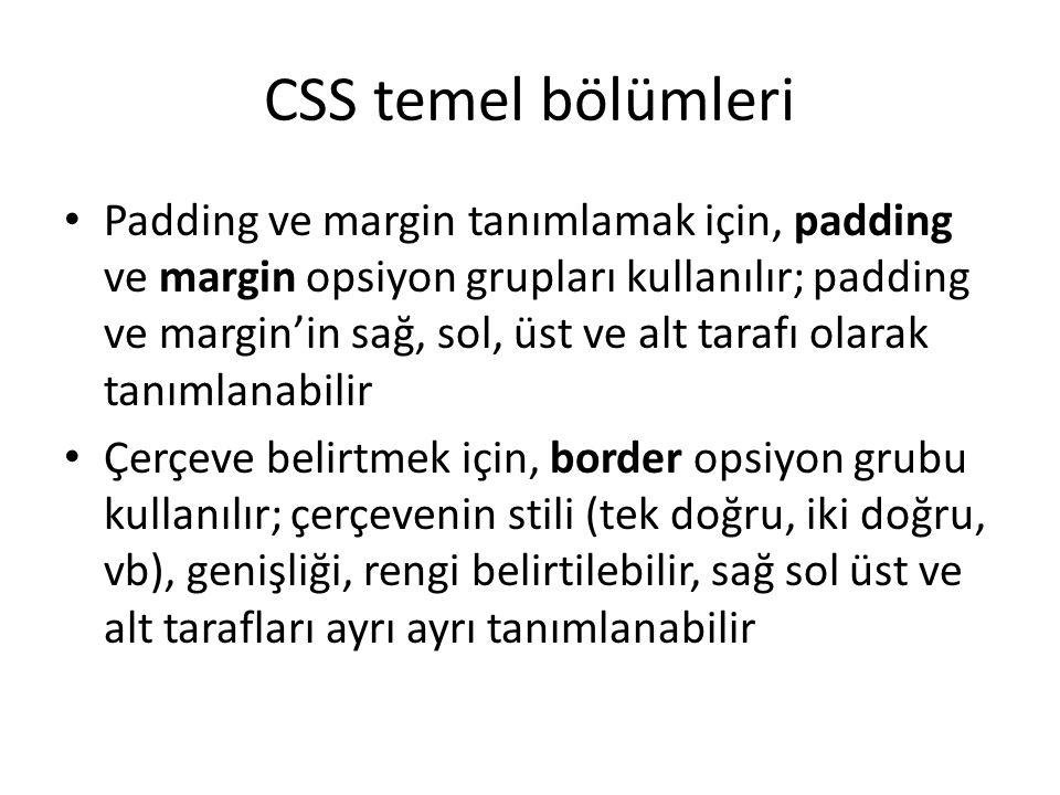 CSS temel bölümleri • Padding ve margin tanımlamak için, padding ve margin opsiyon grupları kullanılır; padding ve margin'in sağ, sol, üst ve alt tara