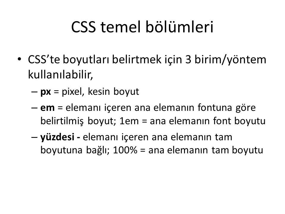 CSS temel bölümleri • CSS'te boyutları belirtmek için 3 birim/yöntem kullanılabilir, – px = pixel, kesin boyut – em = elemanı içeren ana elemanın font